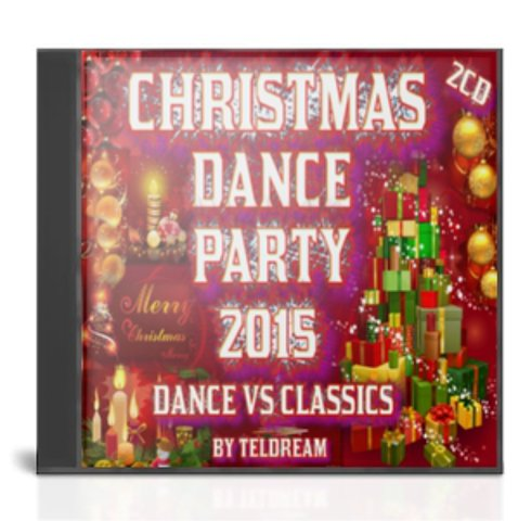 Christmas Dance Party 2015.Dance Vs Classsics.(By Teldream)(2cd)(2014