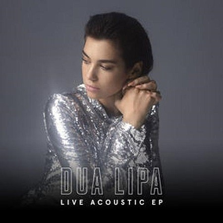 Dua Lipa – Live Acoustic (EP) (2017) mp3 - 320kbps