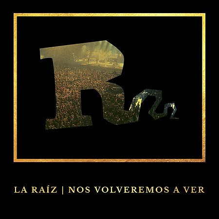 La Raiz – Nos volveremos a ver (Live Vistalegre – Madrid, 28 Oct. 2017) (2018) mp3 - 320kbps