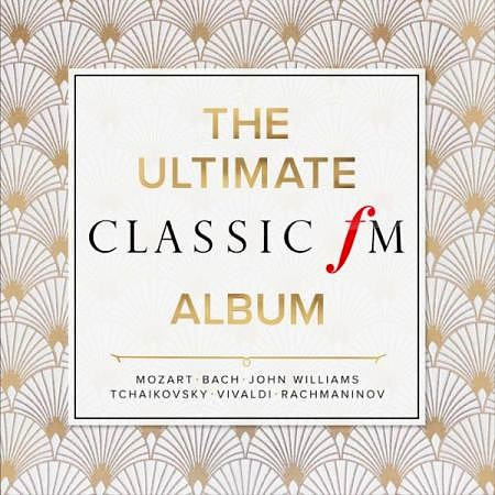 V.A. The Ultimate Classic FM Album (2017) mp3 - 320kbps