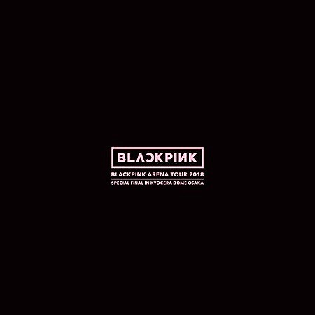 BLACKPINK – BLACKPINK Arena Tour 2018 Special Final In Kyocera Dome Osaka (2019) mp3 - 320kbps
