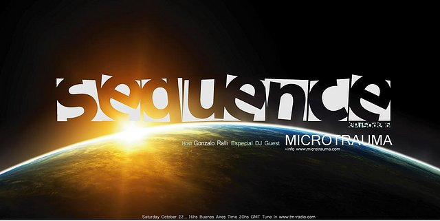 Hosted by Gonzalo Ralli DJ Guest MICROTRAUMA (from October 22nd, 2011)