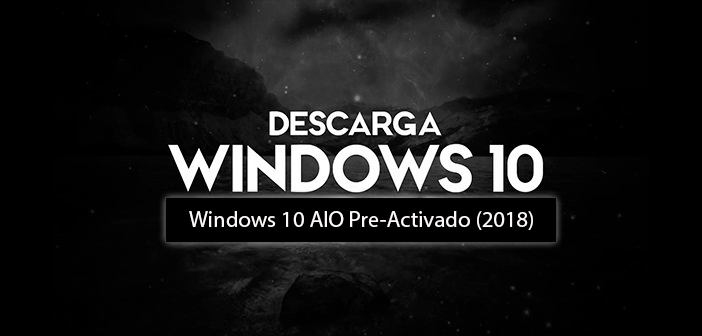 Windows 10 RS4 1803.17134.48 AIO [X86 – X64][Multilenguaje] [Pre-Activado Mayo 2018]