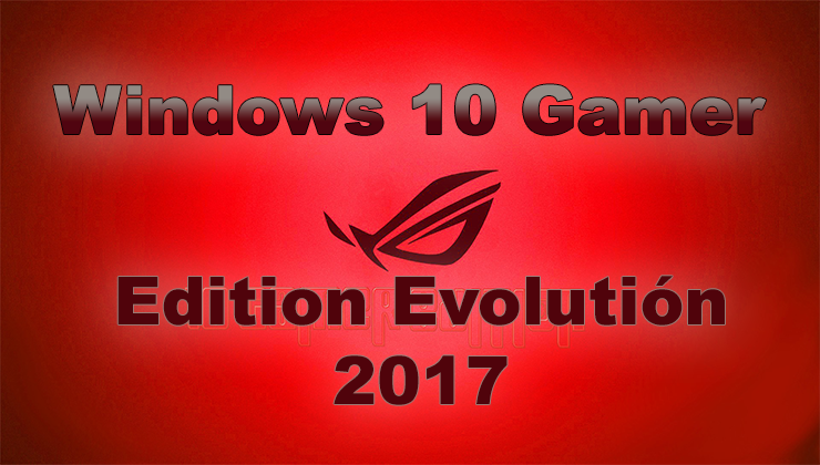 Windows 10 Gamer Edition Evolution (2017) [x64 bits)] [Español] [Varios Hosts]